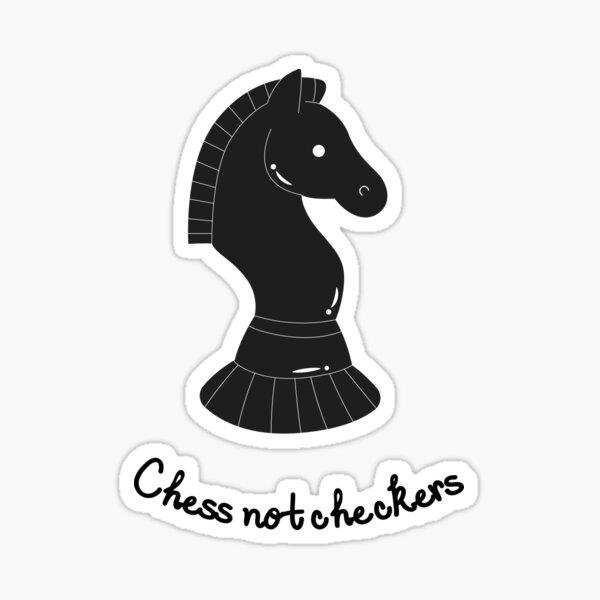 Chess Not Checkers  Sticker