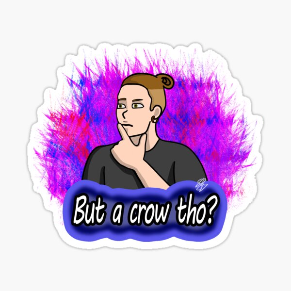 But a crow tho? (background) Sticker