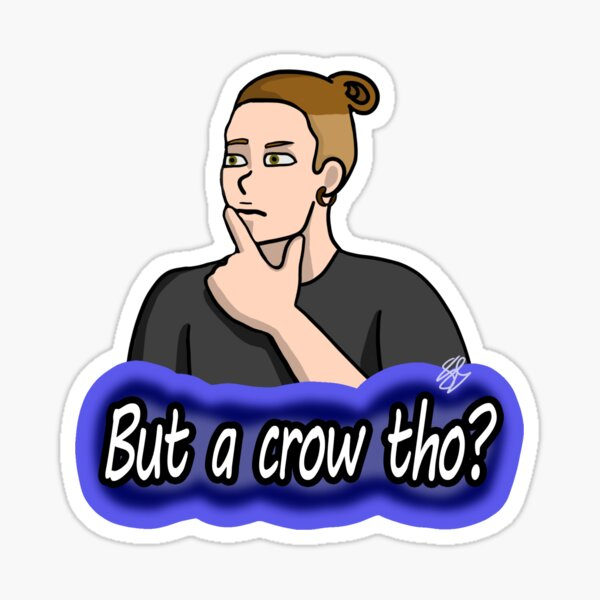 But a crow tho? (No background) Sticker