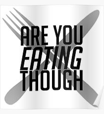 Are You Eating Though Poster