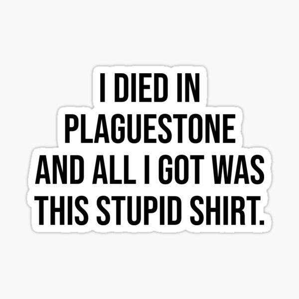 I Died in Plaguestone and All I Got Was This Stupid Shirt - Pathfinder 2e Sticker