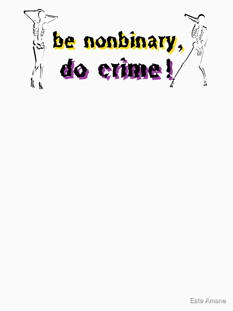 be nonbinary, do crime! by madalynwilliams