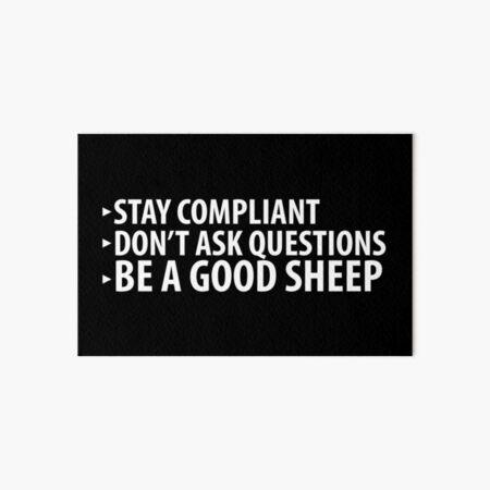 Stay Compliant, Don't Ask Questions, Be a Good Sheep Coronavirus covid anti mask Art Board Print