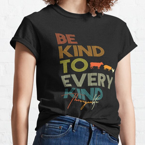 Be Kind to Every Kind The Vegan Life Veganism Animal Lover Gift Classic T-Shirt