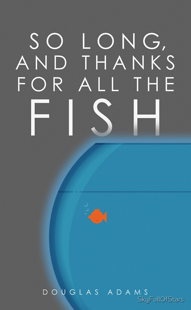 So Long, And Thanks For All The Fish by SkyFullOfStars