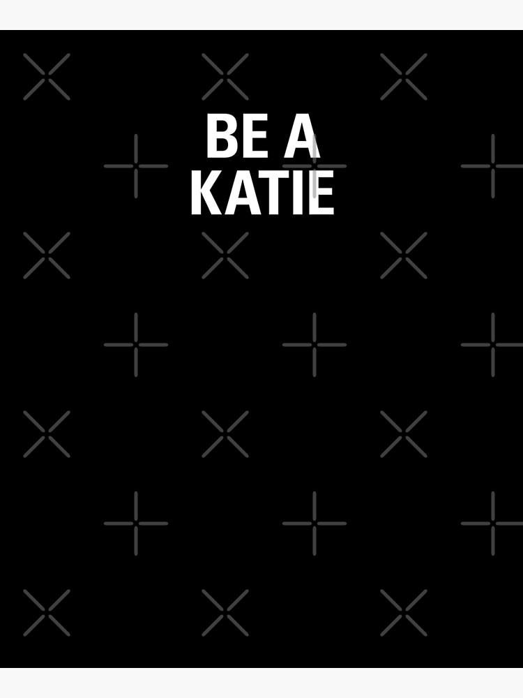BE A KATIE by juliatleao