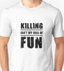 Killing Isn't My Idea Of Fun T-Shirt