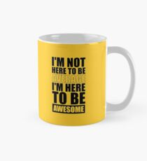 I'm Not Here to Be Average I'm Here to Be Awesome - Gym Inspirational Quotes Mug