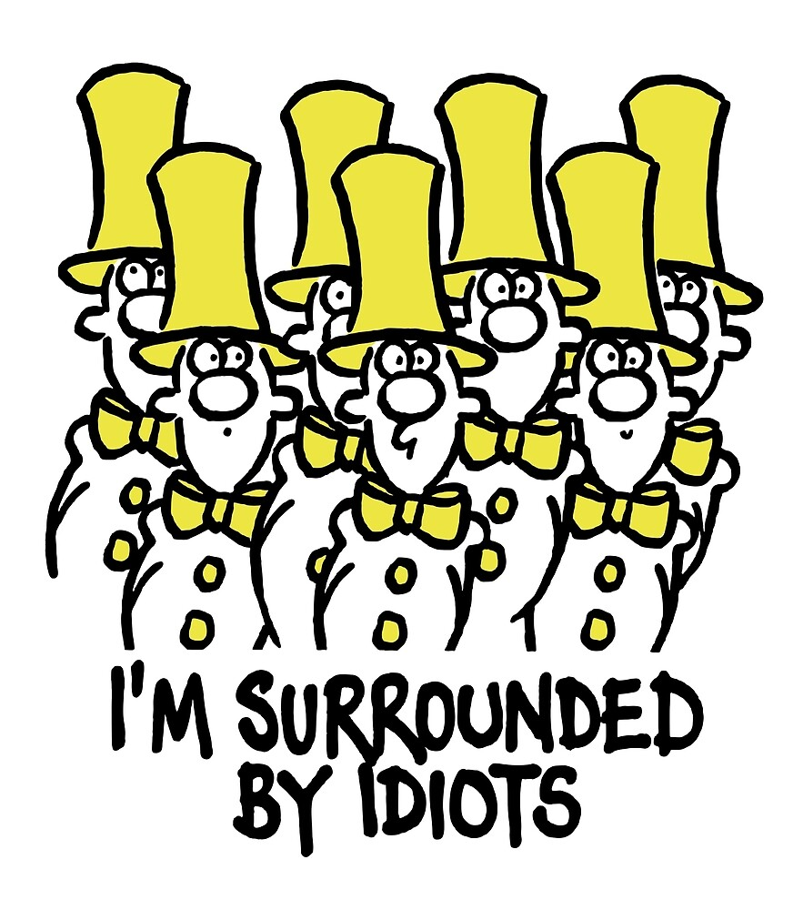 Surrounded by idiots by RobertDuncan