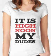 It Is High Noon My Dudes Women's Fitted Scoop T-Shirt