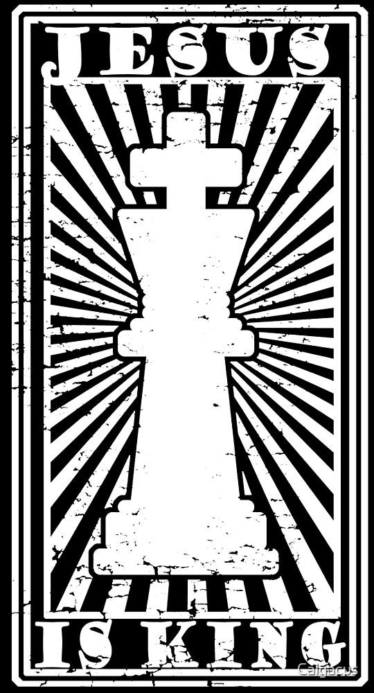 JESUS IS KING - WHITE  by Calgacus