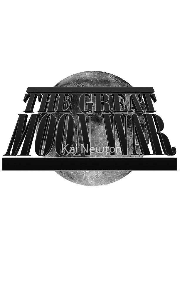 The Great Moon War by Kai Newton