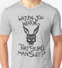 Why are you wearing that stupid man suit? T-Shirt