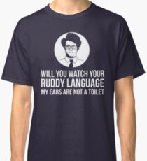 Will You Watch Your Ruddy Language My Ears Are Not A Toilet Classic T-Shirt