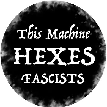 This Machine Hexes Fascists by spyderfyngers