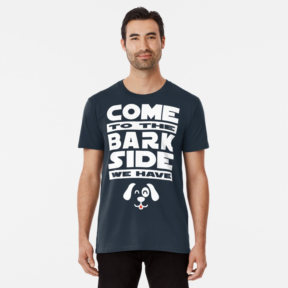 Come to the Bark Side  Premium T-Shirt