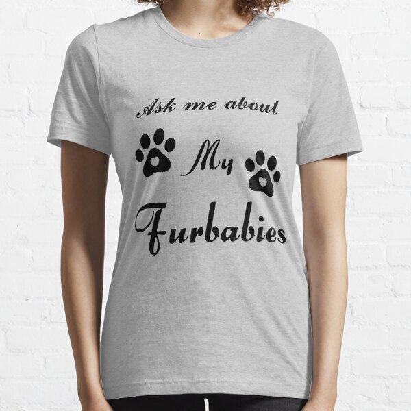 Ask me about my furbabies Essential T-Shirt