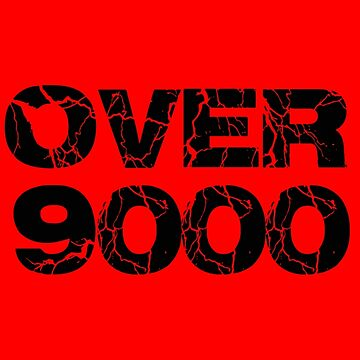 OVER 9000 by everything-shop