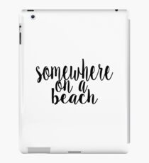 Somewhere on a Beach iPad Case/Skin