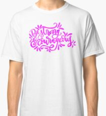 Be strong and courageous  Classic T-Shirt