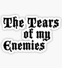 Drinking the Tears of my Enemies  Sticker