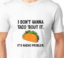 Taco Nacho Problem Unisex T-Shirt