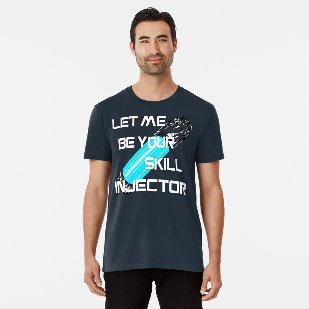 Let me be your skill injector Premium T-Shirt