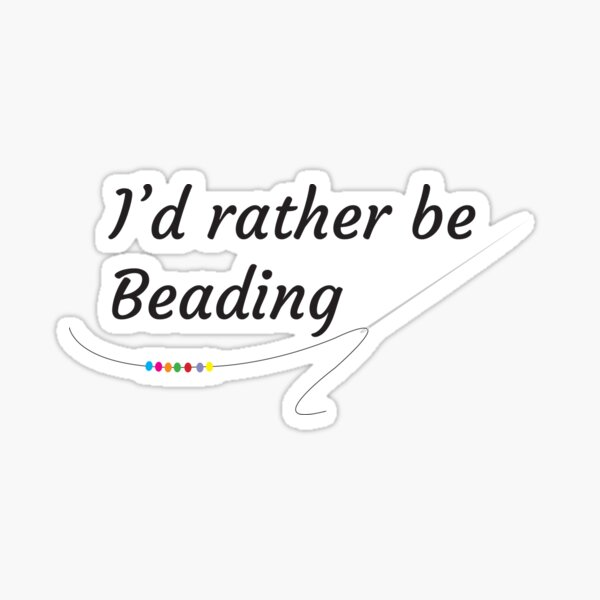 I'd rather be Beading Sticker