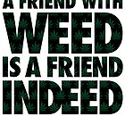 A Friend with Weed is a Friend Indeed by EasilyAmused