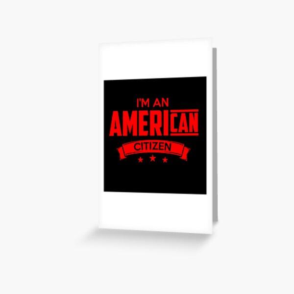 I'M AN AMERICAN CITIZEN Tarjetas de felicitación