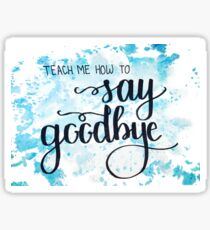 Hamilton- Teach Me How To Say Goodbye Sticker