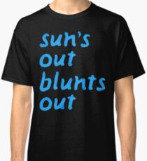 sun's out blunts out Classic T-Shirt