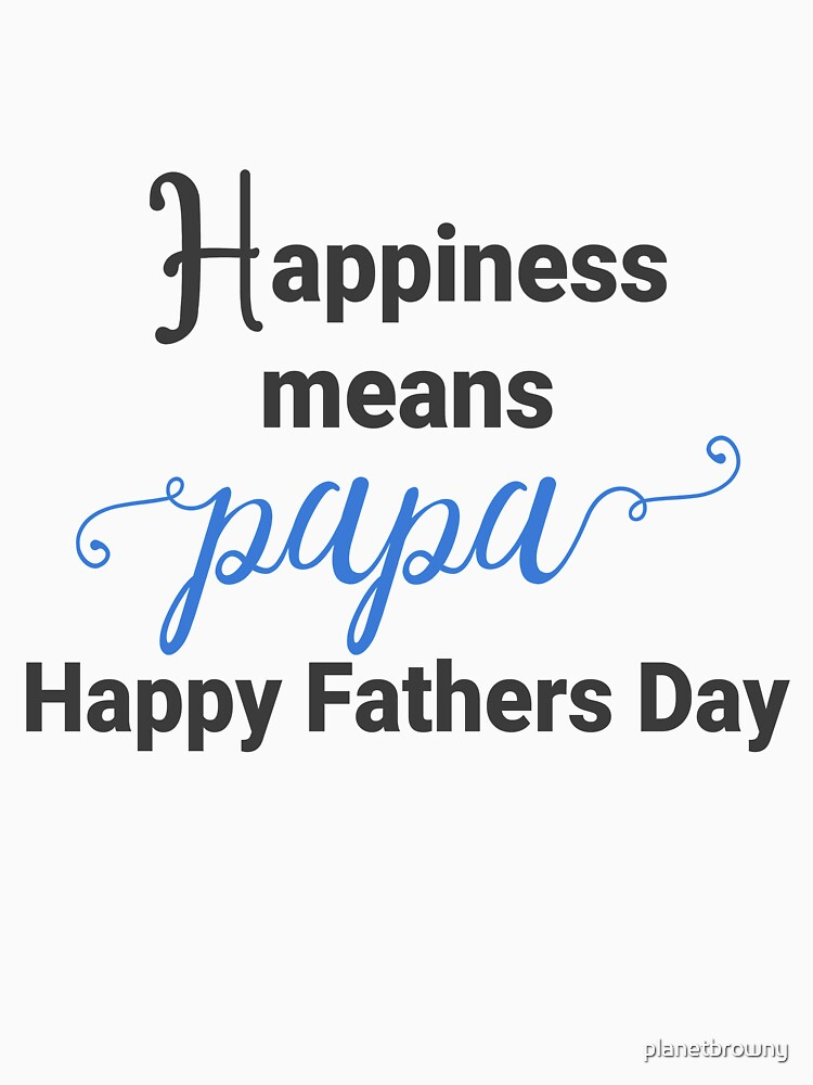 Happiness means papa - Happy fathers day von planetbrowny