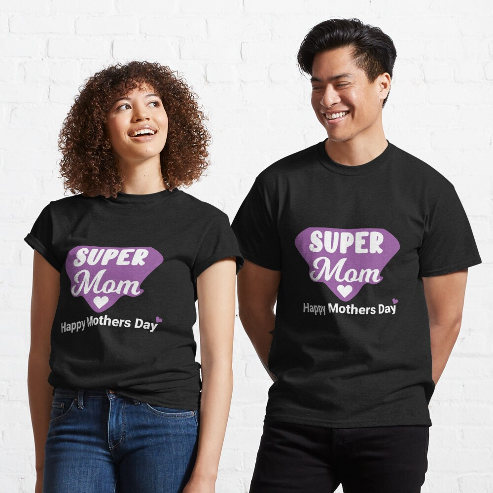 Super mom - Happy mothers day Classic T-Shirt