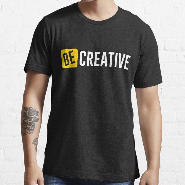 be creative  Essential T-Shirt