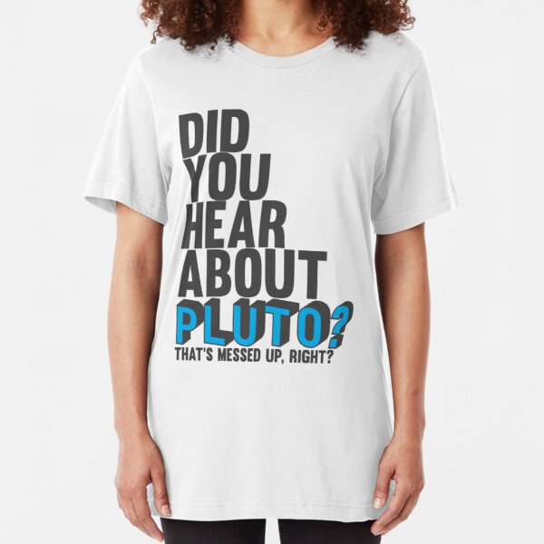 You hear about pluto? Slim Fit T-Shirt