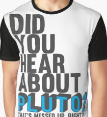 You hear about pluto? Graphic T-Shirt