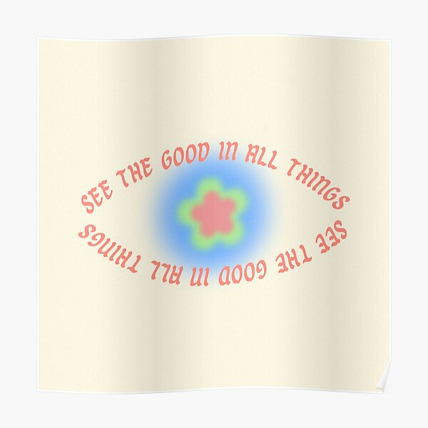 see the good in things <3 Poster