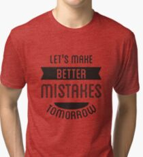 T-shirt Let's make better mistakes  tomorrow Tri-blend T-Shirt