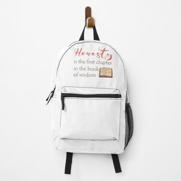Honesty is the first chapter in the book of wisdom Backpack
