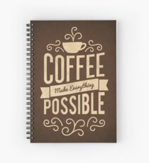 Coffee Make Everything Possible - Life Inspirational Quotes Spiral Notebook