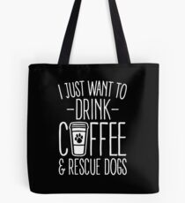 I Just Want To Drink Coffee And Rescue Dogs Tote Bag