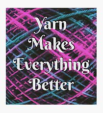 Yarn Makes Everything Better Photographic Print
