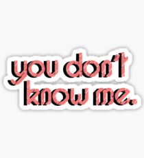 You Don't Know Me Sticker