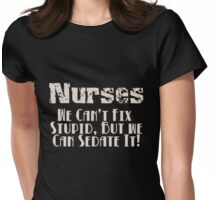 Nurses - We can't fix stupid, but we can sedate it Womens Fitted T-Shirt
