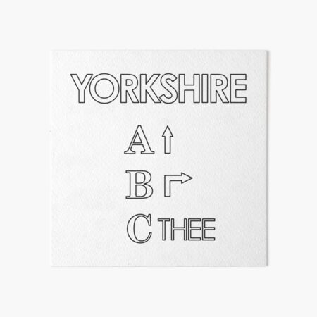 Yorkshire ABC, Ey Up,Be Reyt, Sithee Art Board Print