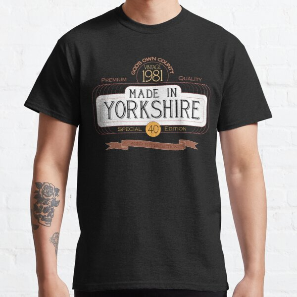 Made in Yorkshire, 40th Birthday, born in 1981 Classic T-Shirt