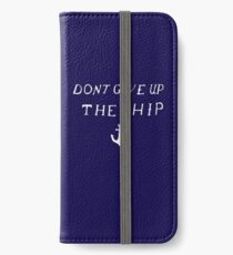 Don't Give Up The Ship iPhone Wallet/Case/Skin