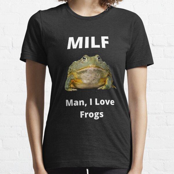 Man I love frogs MILF  Essential T-Shirt