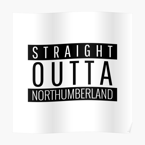 Straight Outta Northumberland  Poster